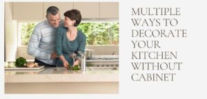 Multiple ways to decorate your kitchen without cabinet
