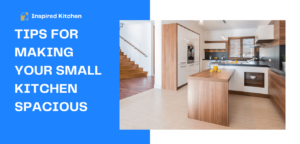 Tips for Making Your Small Kitchen Spacious